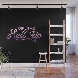 Girl the hell up Wall Mural