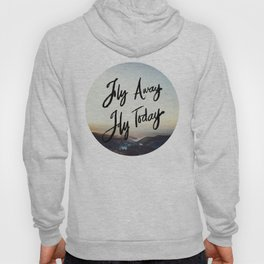Fly Away Fly Today Hoody
