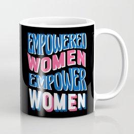 Empowered Women Empower Women I Coffee Mug