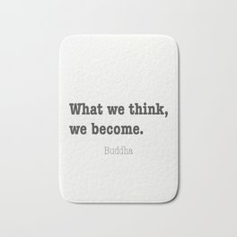 What we think, we become. Buddha quote 8. Bath Mat