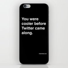 you were cooler before twitter came along iPhone & iPod Skin