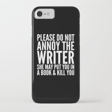 Please do not annoy the writer. She may put you in a book and kill you. (Black & White) Slim Case iPhone 7