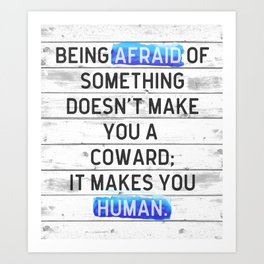 Being Afraid Of Something Quote Art Print