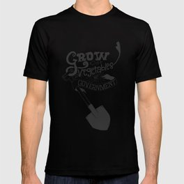 Grow Vegetables Not Government T-shirt