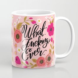 Pretty Sweary: What. Fucking. Ever. Coffee Mug