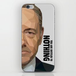 You are entitled to nothing - Frank Underwood iPhone Skin