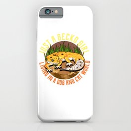 Just a Gecko Girl Living In a Dog and Cat World iPhone Case