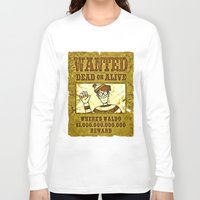 waldo Long Sleeve T-shirts featuring Where's Waldo Wanted Poster by Silvio Ledbetter