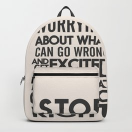 Stop worrying about what can go wrong, get excited about can go right, believe, life, future Backpack