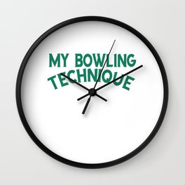 "Bowling Shirt For Bowlers Saying ""My Technique Bowling Technique Bowl Yell At 10 Pin Pray"" T-shirt Wall Clock"