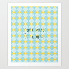 Just make it worth Art Print