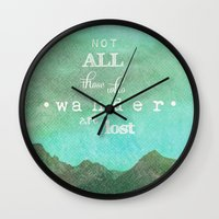 not all those who wander are lost Wall Clocks featuring NOT ALL THOSE WHO WANDER ARE LOST by SUNLIGHT STUDIOS  Monika Strigel