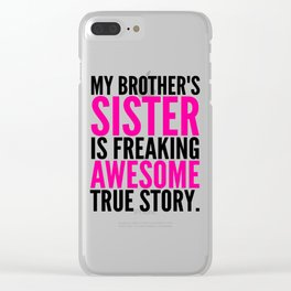My Brother's Sister is Freaking Awesome True Story Clear iPhone Case
