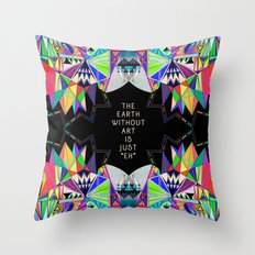 The Earth Without Art Throw Pillow