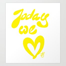 Today We Love Art Print