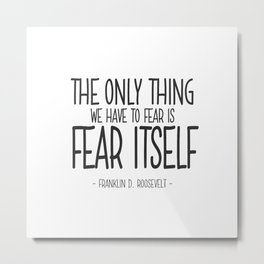Fear Itself Quote - Franklin D Roosevelt Metal Print