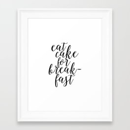QUOTE,Eat Cake For Breakfast,Kitchen Decor,Quote prints,Inspirational Quote,Typography Framed Art Print