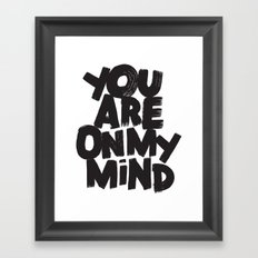 YOU ARE ON MY MIND Framed Art Print