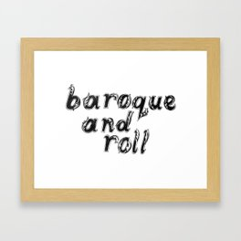 Baroque and Roll Framed Art Print