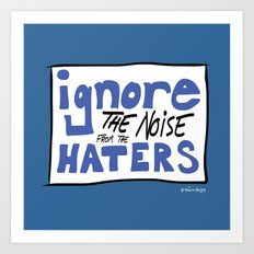 Ignore the Haters Art Print