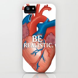 Be Realistic.  iPhone Case