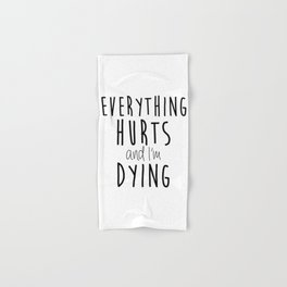 Everything Hurts and I'm Dying.  Hand & Bath Towel