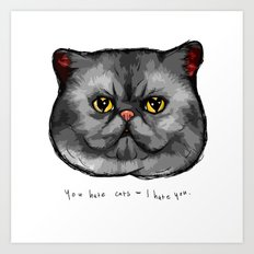 YOU HATE CATS = I HATE YOU. Art Print