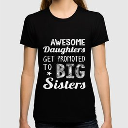 Awesome Daughters Get Promoted To Big Sisters Gift Idea Kids Sister t-shirts T-shirt