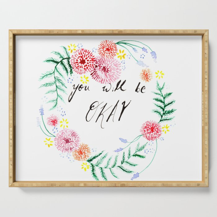 You Will Be Okay Typography with Flowers Serving Tray