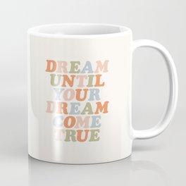 Dream Until Your Dream Come True Coffee Mug