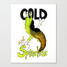 Cold and Spineless Canvas Print