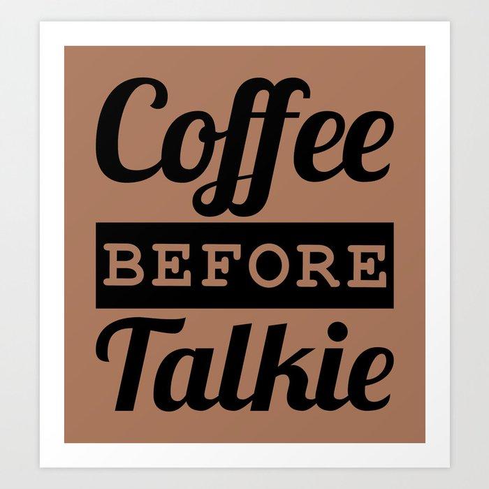 Coffee Before Talkie Art Print
