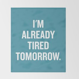 I'm already tired tomorrow. Throw Blanket
