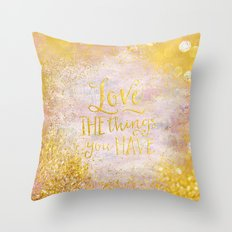 Love the things you have Throw Pillow