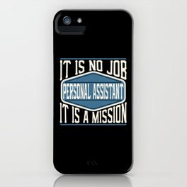 Personal Assistant  - It Is No Job, It Is A Mission iPhone Case