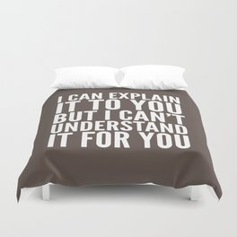 I Can Explain it to You, But I Can't Understand it for You (Brown) Duvet Cover