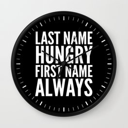 LAST NAME HUNGRY FIRST NAME ALWAYS (Black & White) Wall Clock