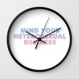 mind your heterosexual business Wall Clock