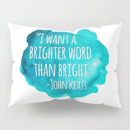 A Brighter Word than Bright - John Keats Pillow Sham