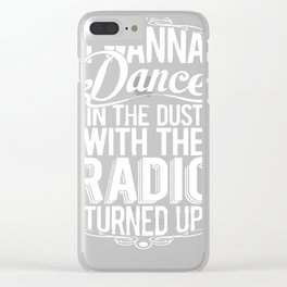 I JUST WANNA DANCE IN THE DUST WITH THE RADIO TURNED UP RACERBACK TANK Clear iPhone Case