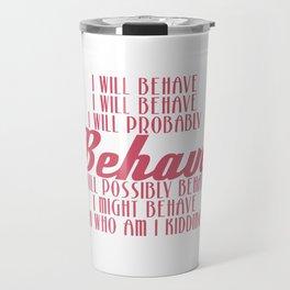 Cute & Behave Tshirt Design I will behave Travel Mug