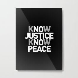 No Justice No Peace - Know Justice Know Peace - Anti War Movement - Peace Movement Metal Print