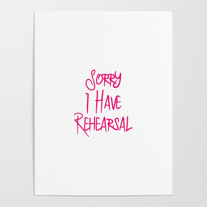 Sorry I Have Rehearsal Musical Theatre Quote Poster by at85productions
