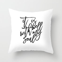 it is well with my soul, bible verse,scripture art,bible cover,inspirational quote,black and white Throw Pillow