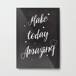 Make today Amazing Metal Print