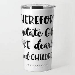 Ephesians 5:1 - Bible Verse Travel Mug