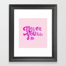 Never Yours Framed Art Print