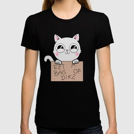 Here's Your Sign - Kitty Cat Says Eat a Bag of Dicks T-shirt