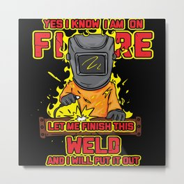 Welding I Know That I'm On Fire Metal Print