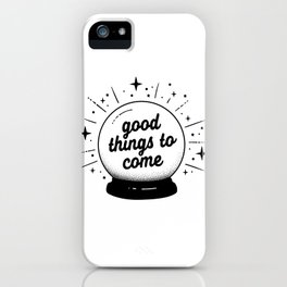 """Crystal ball """"good things to come"""" iPhone Case"""